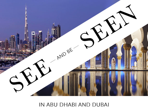 See and be seen in Abu Dhabi and Dubai