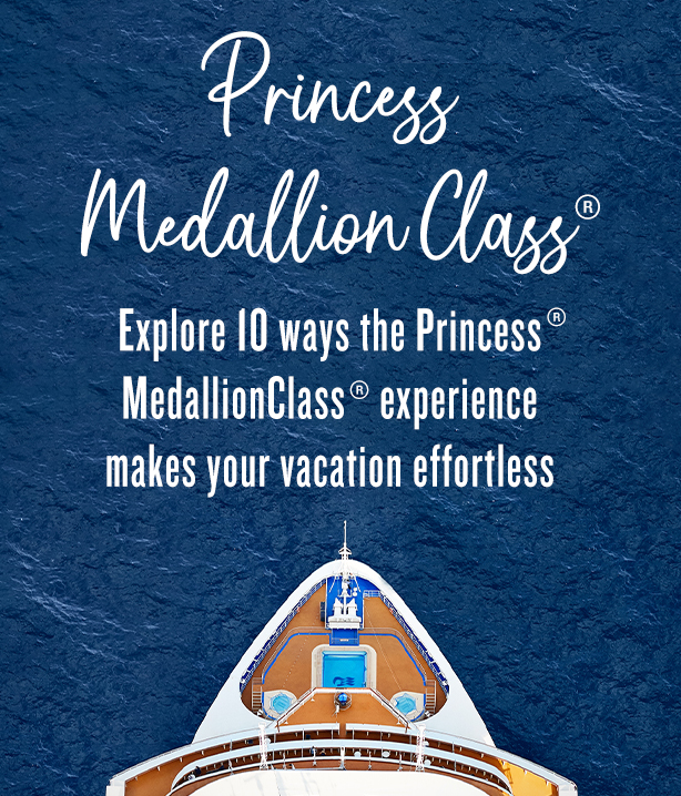Explore 10 ways the Princess® MedallionClass® experience makes your vacation effortless.