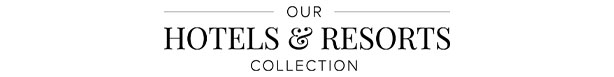 Our Hotels & Resorts Collection
