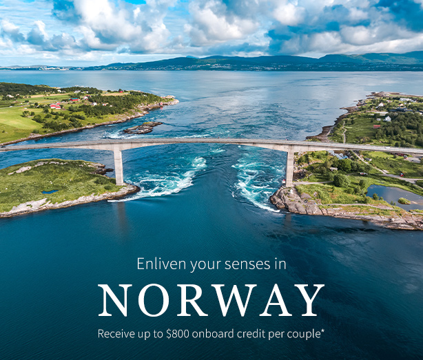 ENLIVEN YOUR SENSES IN NORWAY Receive up to $800 onboard credit per couple*
