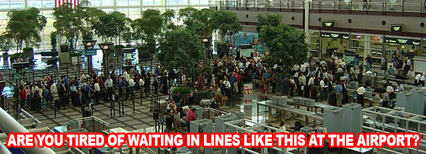 Are you tired of waiting in lines at the airport?