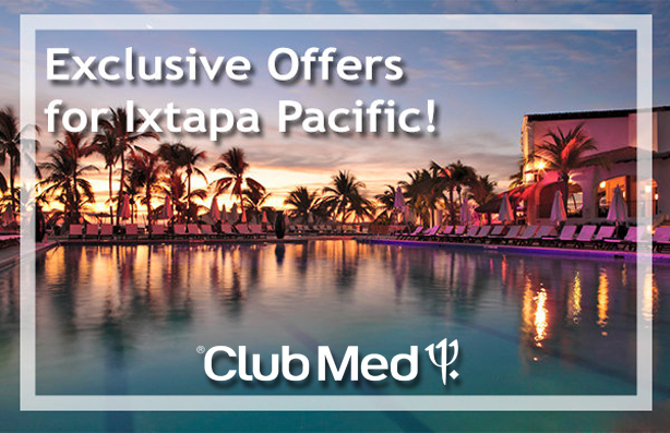 Exclusive Offers for Club Med Ixtapa Pacific!