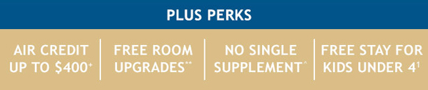 Air Credit, Free Upgrades, No Single Supplement, Kids Under 4 Free!
