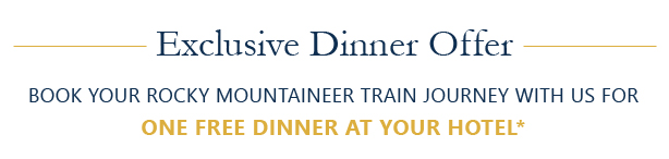 Book your Rocky Mountaineer train journey with us for one free dinner at your hotel.