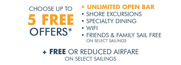 Choose up to 5 Free Offers + Free or Reduced Air on Select Sailings
