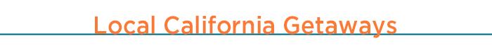 Local CA Getaways